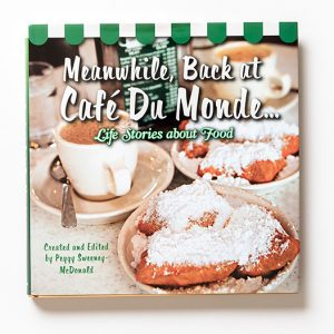 Meanwhile Back at Cafe du Monde Life Stories about Food Book Created and Edited by Peggy Sweeney McDonald